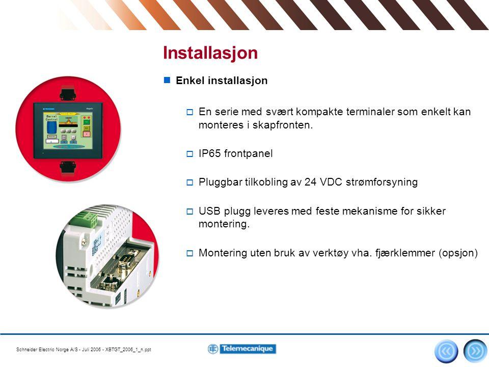 Schneider Electric Norge A/S - Juli 2006 - XBTGT_2006_1_n.ppt 9 Enkel installasjon  En serie med svært kompakte terminaler som enkelt kan monteres i