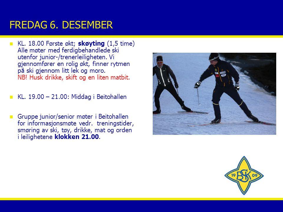 FREDAG 6. DESEMBER n KL. 18.00 Første økt; skøyting (1,5 time) Alle møter med ferdigbehandlede ski utenfor junior-/trenerleiligheten. Vi gjennomfører
