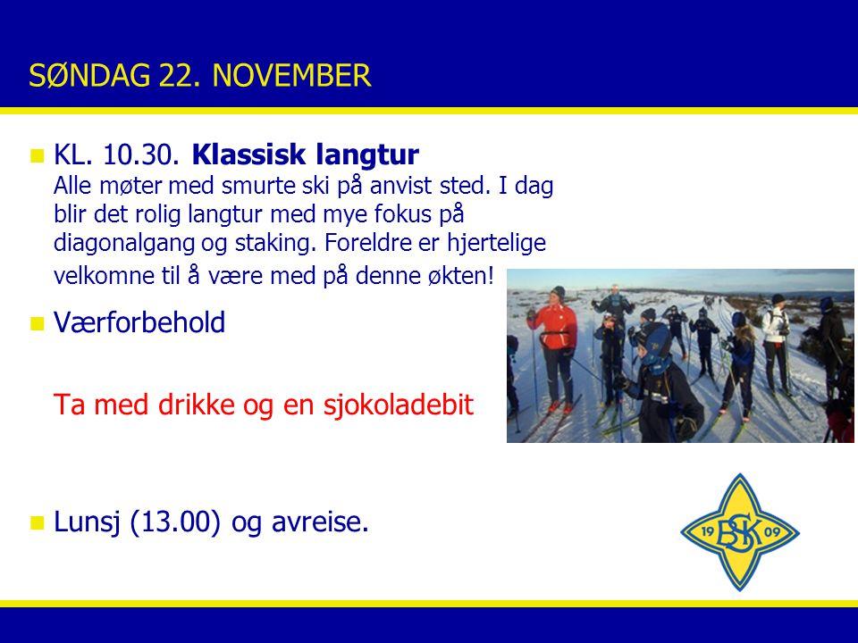 SØNDAG 22. NOVEMBER n KL. 10.30. Klassisk langtur Alle møter med smurte ski på anvist sted.
