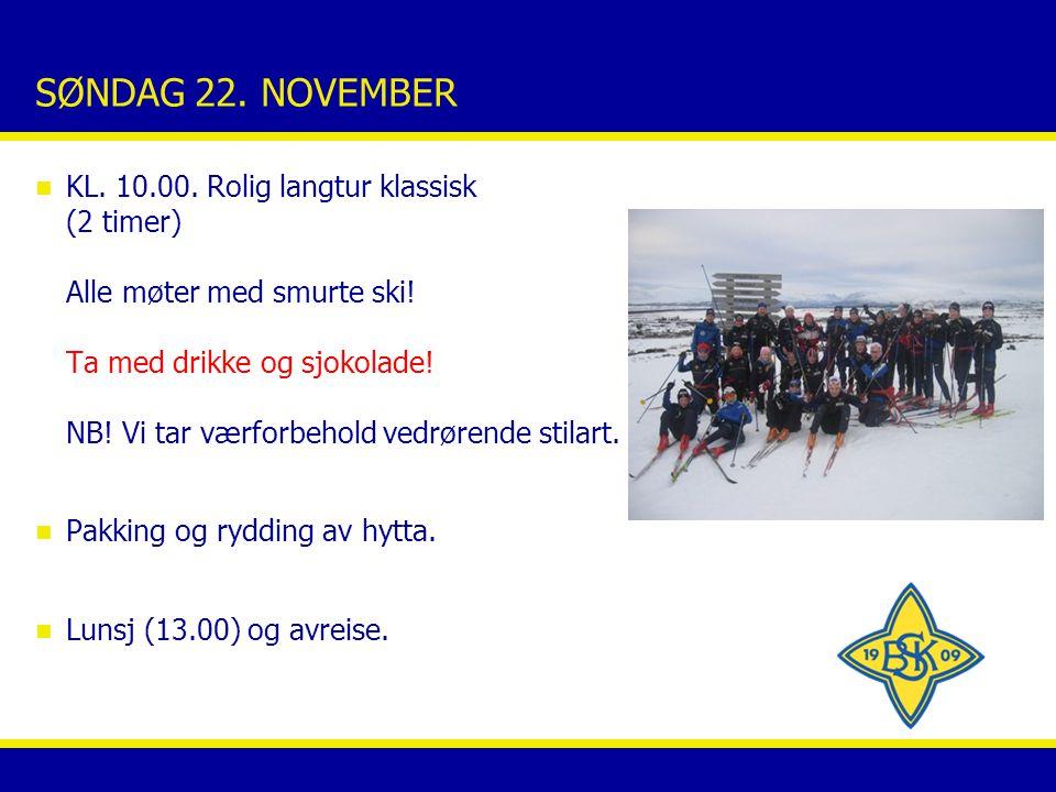 SØNDAG 22. NOVEMBER n KL. 10.00. Rolig langtur klassisk (2 timer) Alle møter med smurte ski.