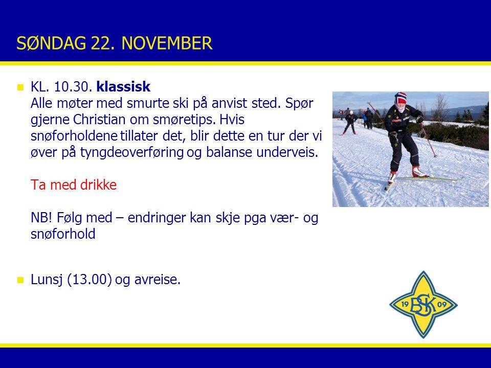 SØNDAG 22.NOVEMBER n KL. 10.30. klassisk Alle møter med smurte ski på anvist sted.