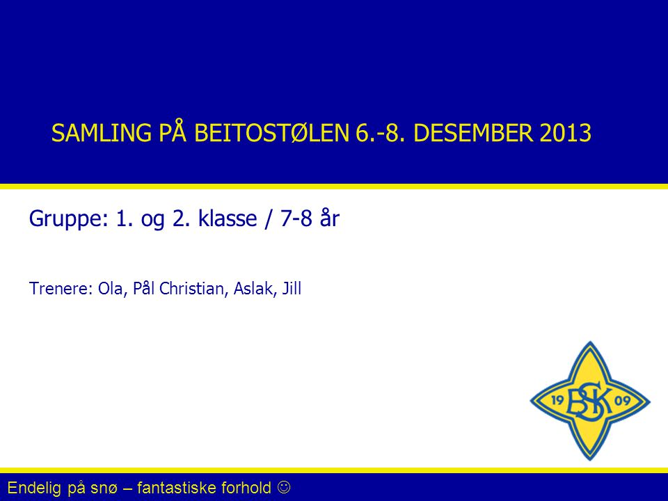 SAMLING PÅ BEITOSTØLEN 6.-8. DESEMBER 2013 Gruppe: 1.