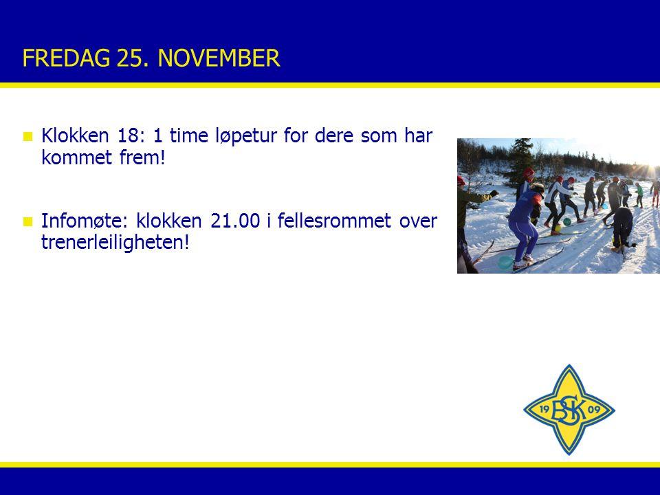 FREDAG 25. NOVEMBER n Klokken 18: 1 time løpetur for dere som har kommet frem! n Infomøte: klokken 21.00 i fellesrommet over trenerleiligheten!