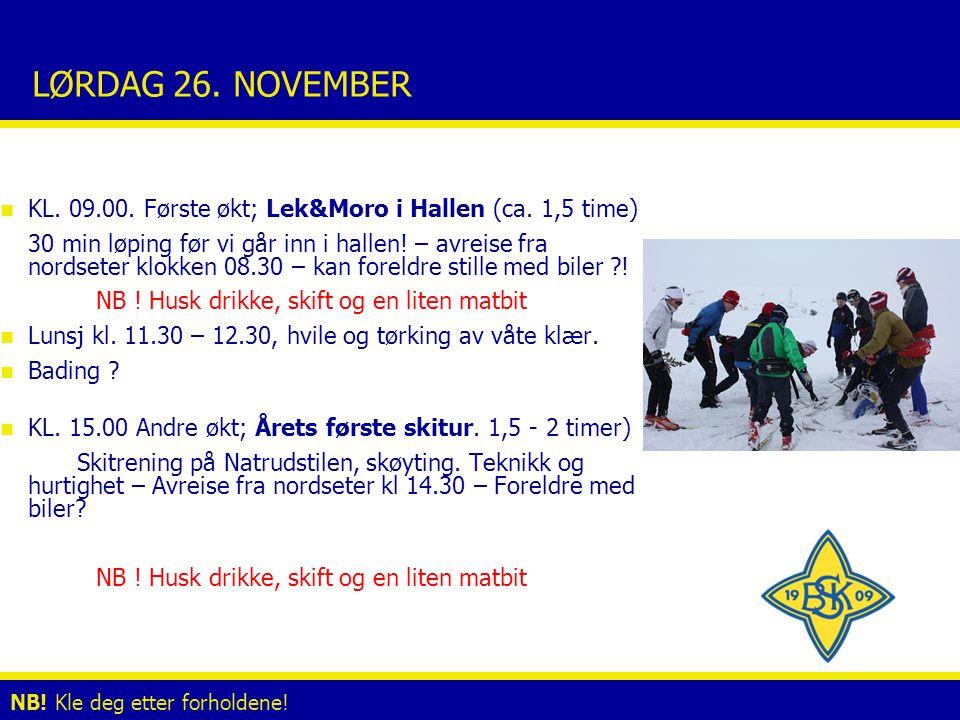 LØRDAG 26. NOVEMBER n KL. 09.00. Første økt; Lek&Moro i Hallen (ca. 1,5 time) 30 min løping før vi går inn i hallen! – avreise fra nordseter klokken 0
