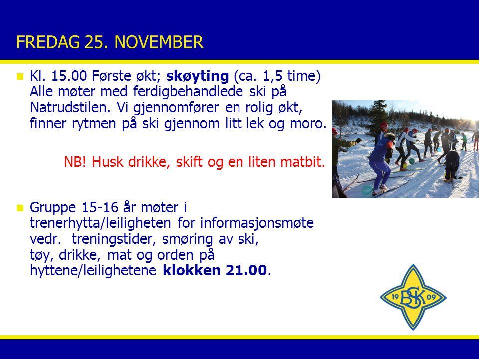 FREDAG 25. NOVEMBER n Kl. 15.00 Første økt; skøyting (ca. 1,5 time) Alle møter med ferdigbehandlede ski på Natrudstilen. Vi gjennomfører en rolig økt,