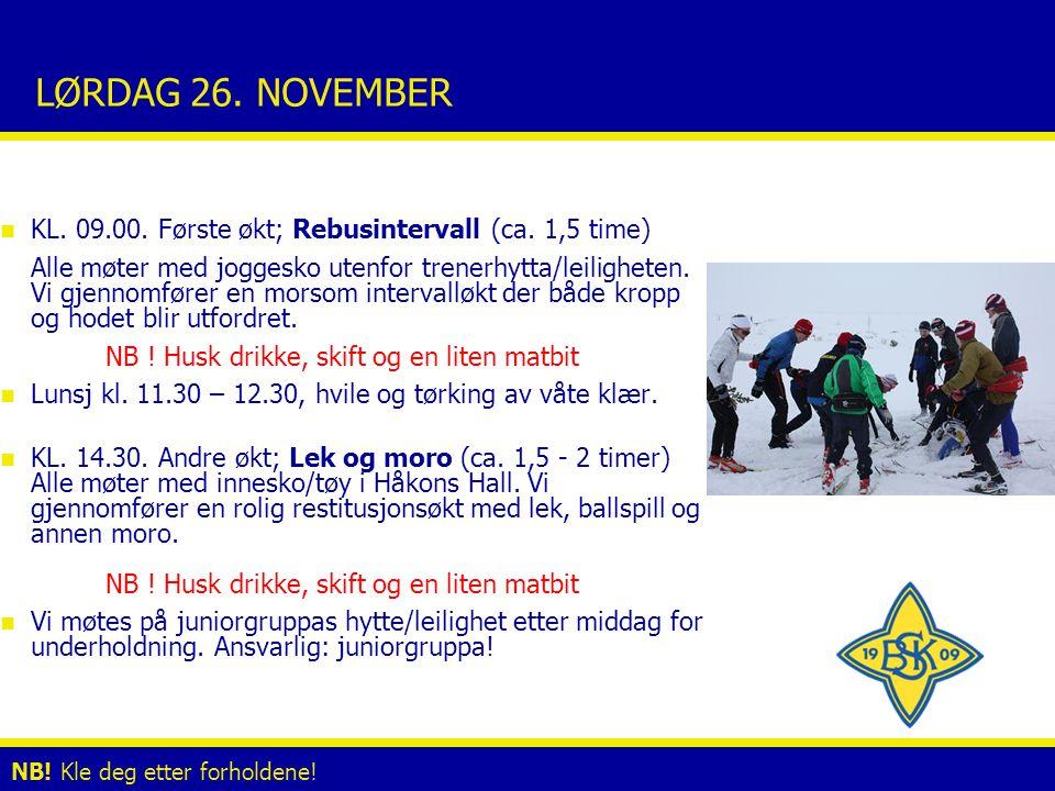 LØRDAG 26. NOVEMBER n KL. 09.00. Første økt; Rebusintervall (ca. 1,5 time) Alle møter med joggesko utenfor trenerhytta/leiligheten. Vi gjennomfører en