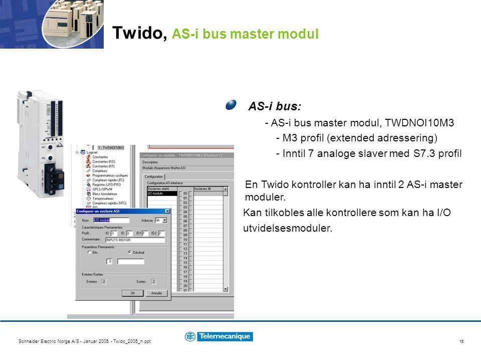 Schneider Electric Norge A/S - Januar 2005 - Twido_2005_n.ppt 15 AS-i bus: - AS-i bus master modul, TWDNOI10M3 - M3 profil (extended adressering) - Inntil 7 analoge slaver med S7.3 profil En Twido kontroller kan ha inntil 2 AS-i master moduler.