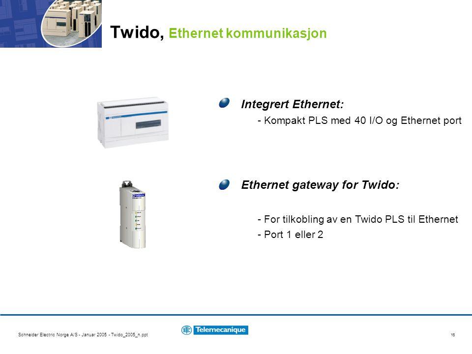 Schneider Electric Norge A/S - Januar 2005 - Twido_2005_n.ppt 16 Integrert Ethernet: - Kompakt PLS med 40 I/O og Ethernet port Ethernet gateway for Tw
