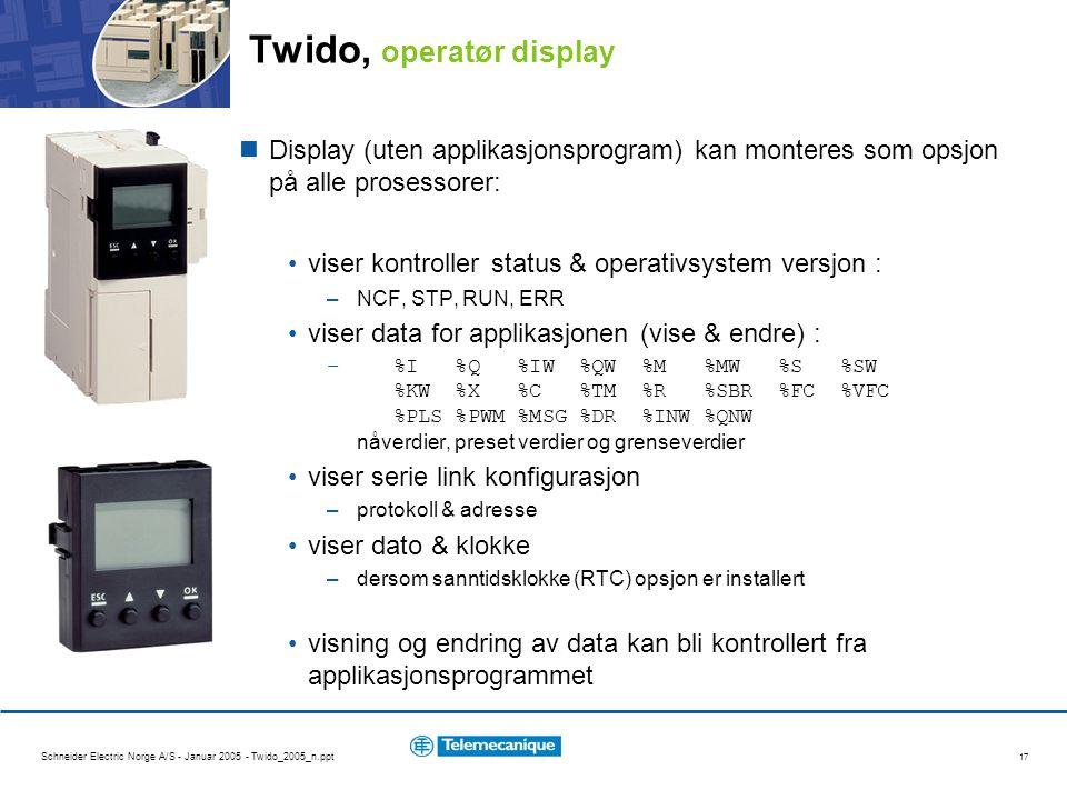 Schneider Electric Norge A/S - Januar 2005 - Twido_2005_n.ppt 17 Twido, operatør display Display (uten applikasjonsprogram) kan monteres som opsjon på