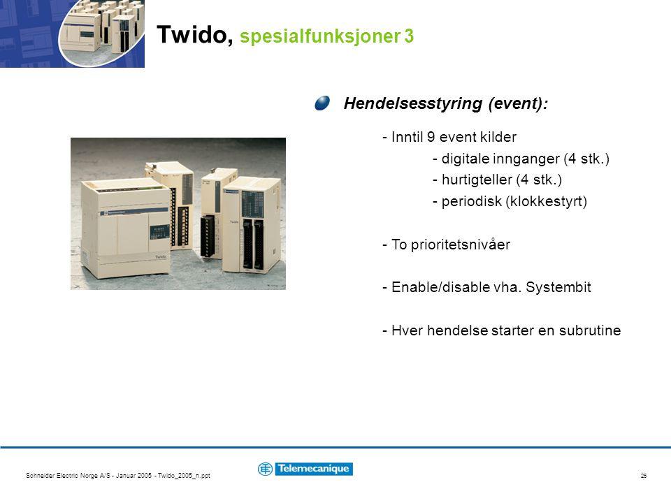 Schneider Electric Norge A/S - Januar 2005 - Twido_2005_n.ppt 25 Hendelsesstyring (event): - Inntil 9 event kilder - digitale innganger (4 stk.) - hurtigteller (4 stk.) - periodisk (klokkestyrt) - To prioritetsnivåer - Enable/disable vha.