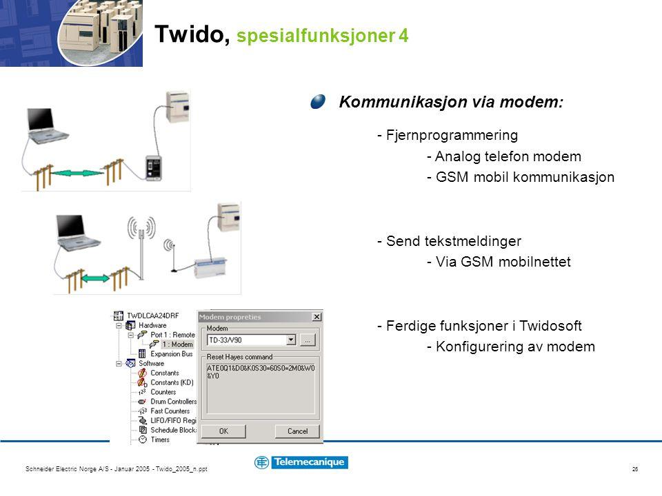 Schneider Electric Norge A/S - Januar 2005 - Twido_2005_n.ppt 26 Kommunikasjon via modem: - Fjernprogrammering - Analog telefon modem - GSM mobil kommunikasjon - Send tekstmeldinger - Via GSM mobilnettet - Ferdige funksjoner i Twidosoft - Konfigurering av modem Twido, spesialfunksjoner 4