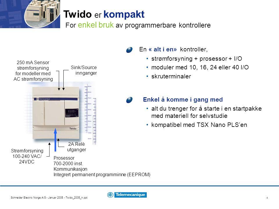 Schneider Electric Norge A/S - Januar 2005 - Twido_2005_n.ppt 4 En « alt i en» kontroller, strømforsyning + prosessor + I/O moduler med 10, 16, 24 ell