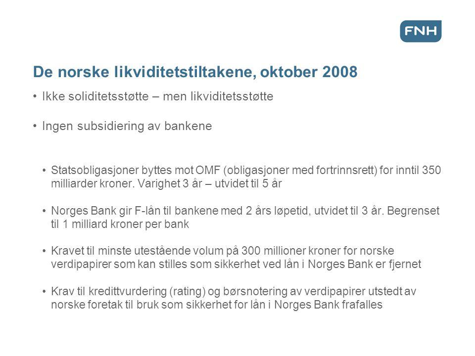De norske likviditetstiltakene, oktober 2008 Ikke soliditetsstøtte – men likviditetsstøtte Ingen subsidiering av bankene Statsobligasjoner byttes mot OMF (obligasjoner med fortrinnsrett) for inntil 350 milliarder kroner.