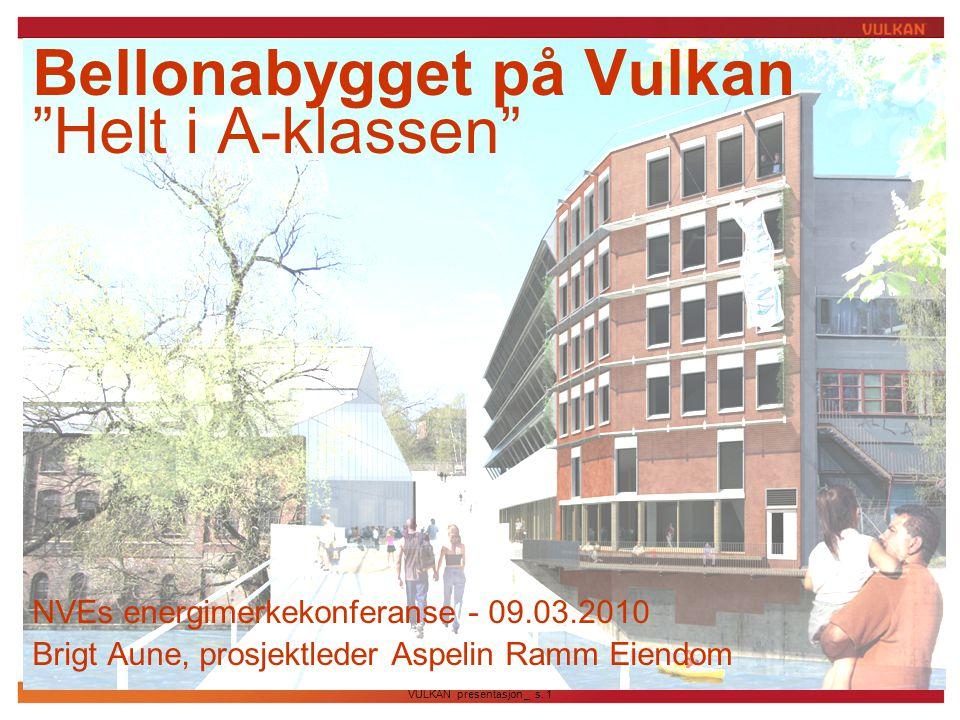 """VULKAN presentasjon _ s. 1 Bellonabygget på Vulkan """"Helt i A-klassen"""" NVEs energimerkekonferanse - 09.03.2010 Brigt Aune, prosjektleder Aspelin Ramm E"""