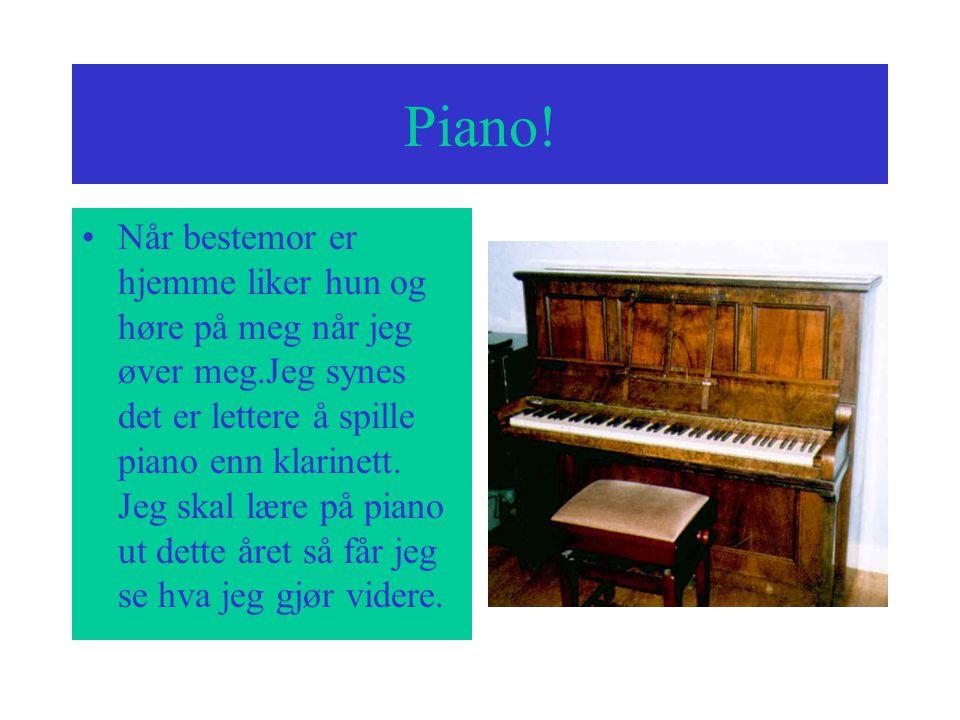 Piano Jeg er veldig heldig min bestemor har piano i sin leilihet. Så jeg kan øve meg der hver dag hvis jeg vill.