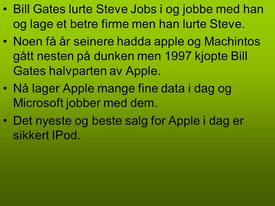 Bill Gates lurte Steve Jobs i og jobbe med han og lage et betre firme men han lurte Steve.