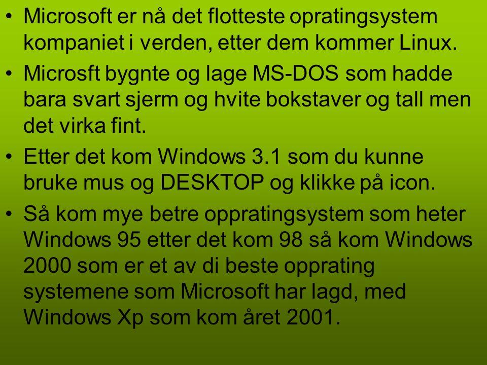 Microsoft er nå det flotteste opratingsystem kompaniet i verden, etter dem kommer Linux.