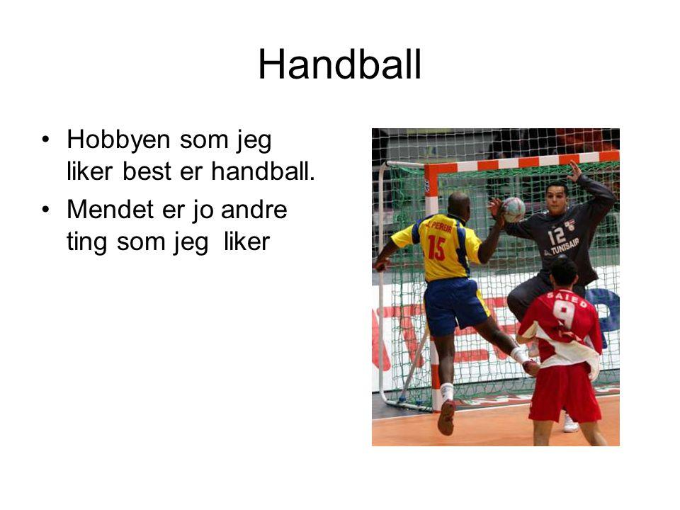 Hobbyen som jeg liker best er handball. Mendet er jo andre ting som jeg liker