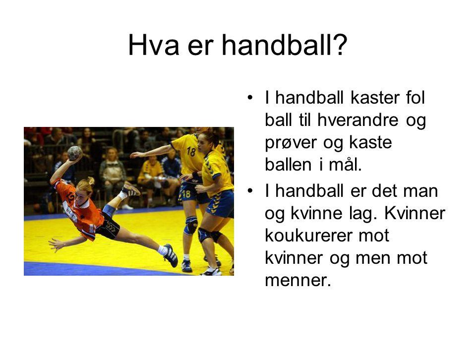 Hva er handball? I handball kaster fol ball til hverandre og prøver og kaste ballen i mål. I handball er det man og kvinne lag. Kvinner koukurerer mot