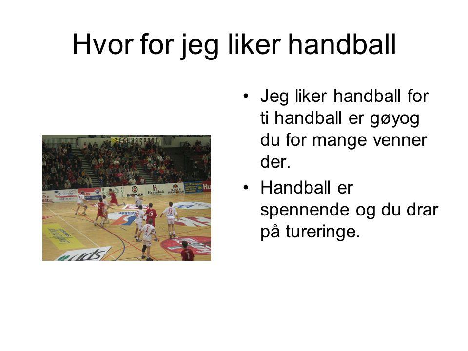 Hvor for jeg liker handball Jeg liker handball for ti handball er gøyog du for mange venner der. Handball er spennende og du drar på tureringe.