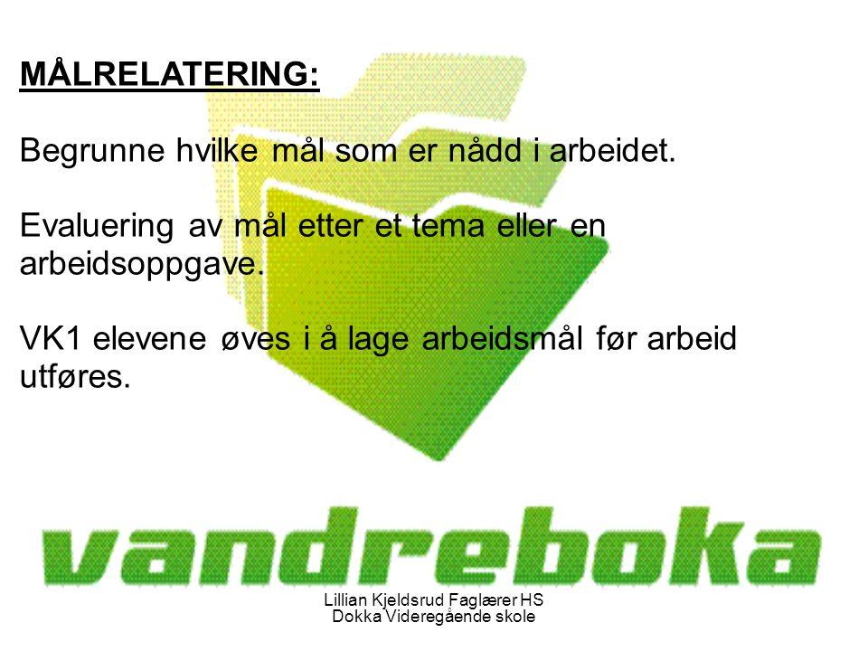 Lillian Kjeldsrud Faglærer HS Dokka Videregående skole MÅLRELATERING: Begrunne hvilke mål som er nådd i arbeidet.
