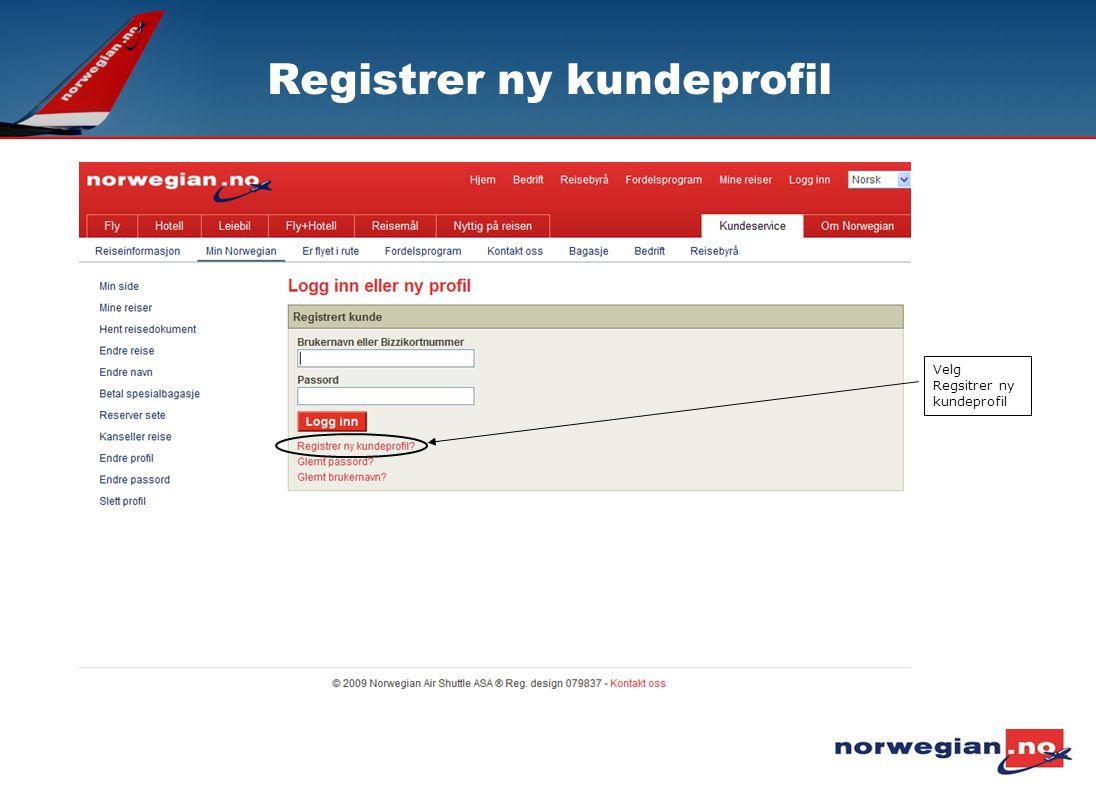 Registrer ny kundeprofil Velg Regsitrer ny kundeprofil