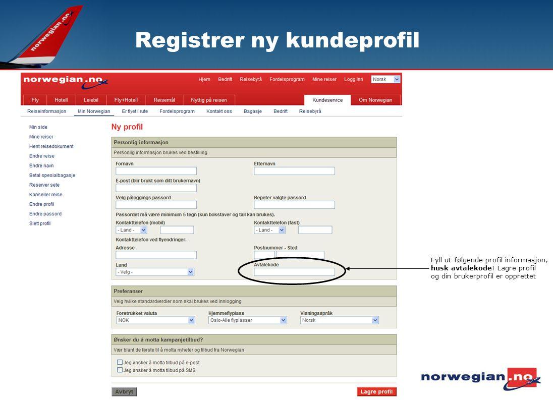 Fyll ut følgende profil informasjon, husk avtalekode! Lagre profil og din brukerprofil er opprettet Registrer ny kundeprofil