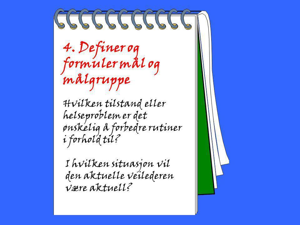 2002 Toril Bakke 4. Definer og formuler mål og målgruppe Hvilken tilstand eller helseproblem er det ønskelig å forbedre rutiner i forhold til? I hvilk