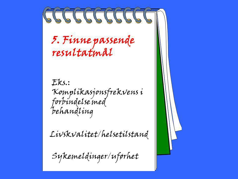 2002 Toril Bakke 5. Finne passende resultatmål Eks.: Komplikasjonsfrekvens i forbindelse med behandling Livskvalitet/helsetilstand Sykemeldinger/uførh