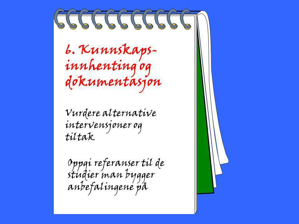 2002 Toril Bakke 6. Kunnskaps- innhenting og dokumentasjon Vurdere alternative intervensjoner og tiltak Oppgi referanser til de studier man bygger anb