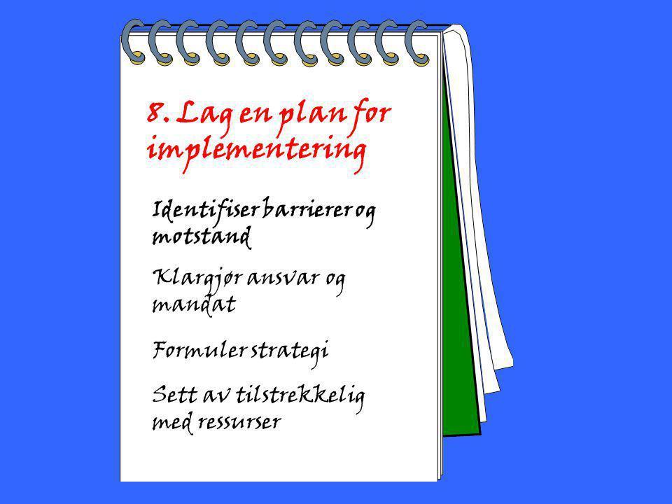2002 Toril Bakke 8. Lag en plan for implementering Identifiser barrierer og motstand Klargjør ansvar og mandat Formuler strategi Sett av tilstrekkelig