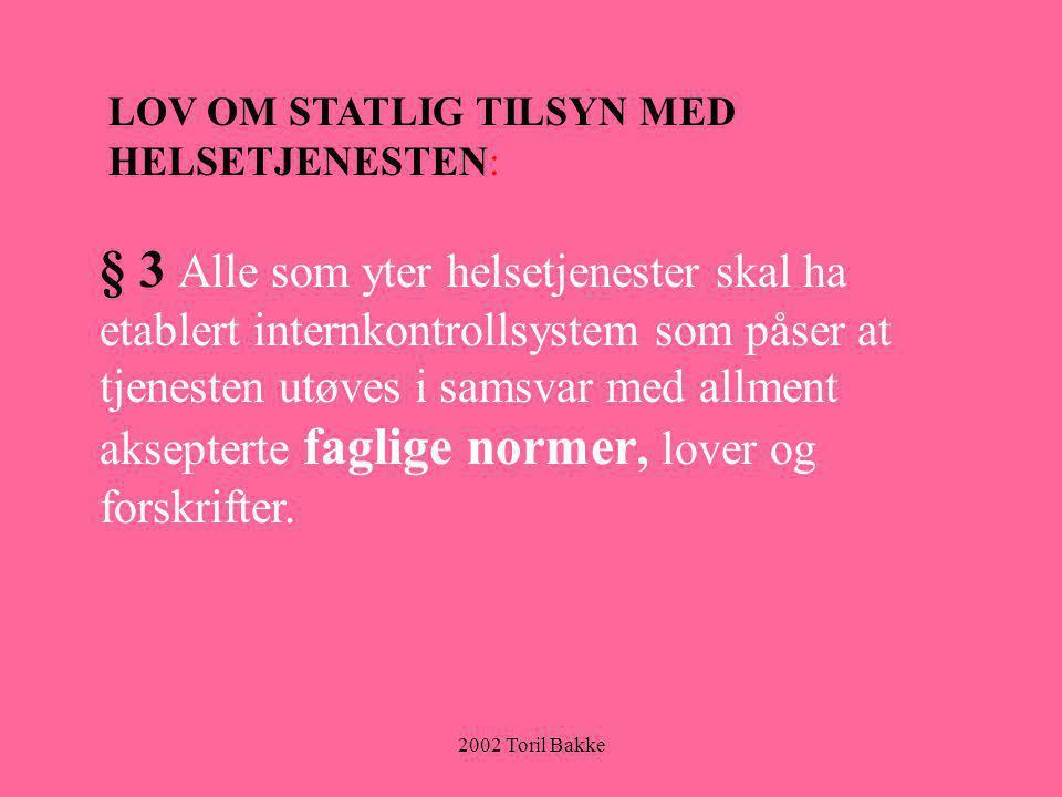 2002 Toril Bakke LOV OM STATLIG TILSYN MED HELSETJENESTEN: § 3 Alle som yter helsetjenester skal ha etablert internkontrollsystem som påser at tjenest