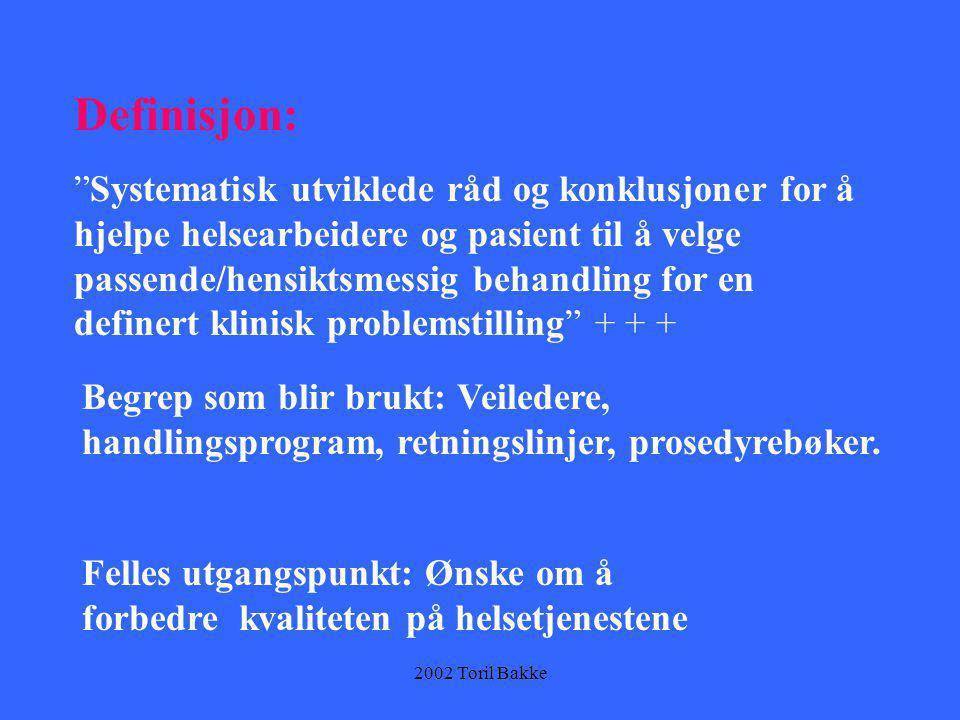 """2002 Toril Bakke Definisjon: """"Systematisk utviklede råd og konklusjoner for å hjelpe helsearbeidere og pasient til å velge passende/hensiktsmessig beh"""