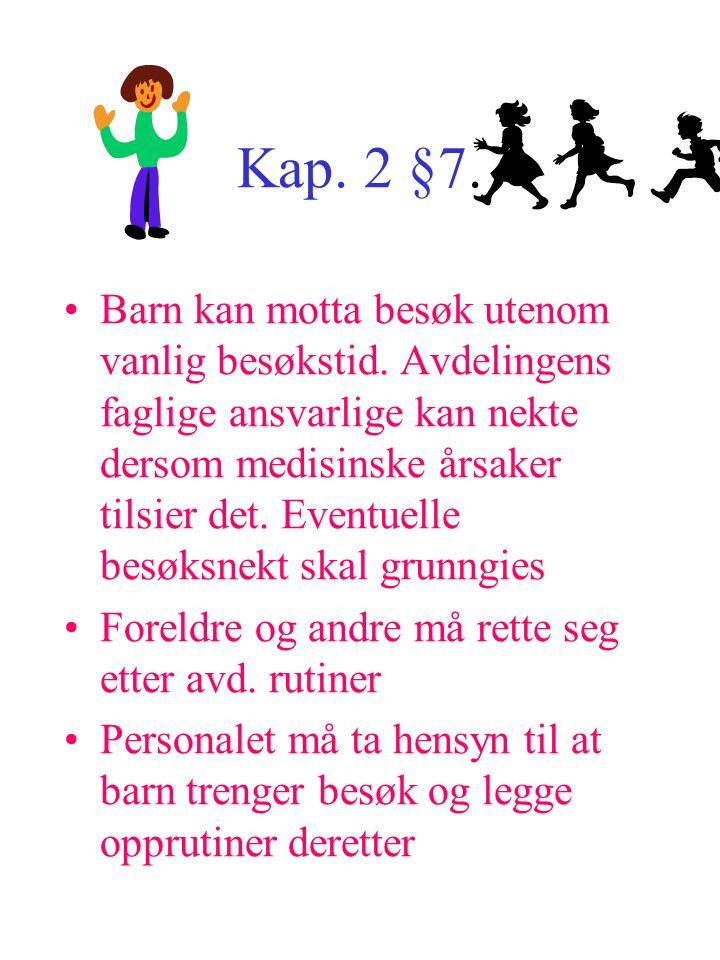 Kap. 2 §7. Barn kan motta besøk utenom vanlig besøkstid. Avdelingens faglige ansvarlige kan nekte dersom medisinske årsaker tilsier det. Eventuelle be