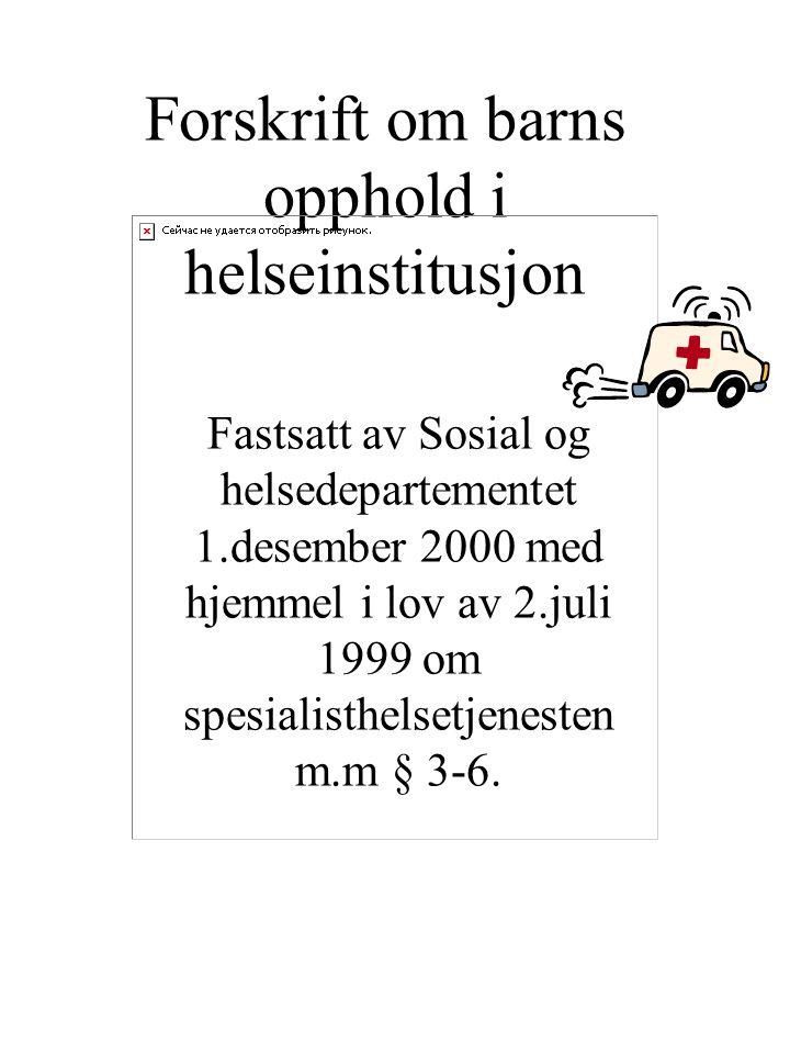 Forskrift om barns opphold i helseinstitusjon Fastsatt av Sosial og helsedepartementet 1.desember 2000 med hjemmel i lov av 2.juli 1999 om spesialisth