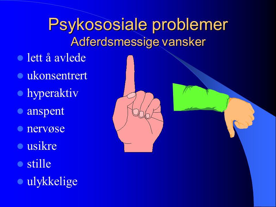 Psykososiale problemer Adferdsmessige vansker lett å avlede ukonsentrert hyperaktiv anspent nervøse usikre stille ulykkelige