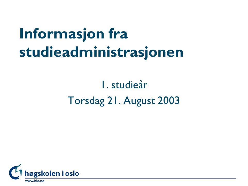 Høgskolen i Oslo Informasjon fra studieadministrasjonen 1. studieår Torsdag 21. August 2003