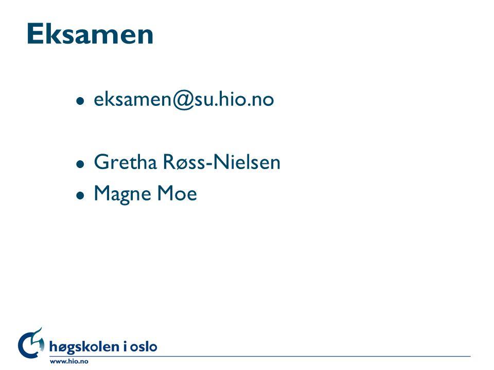 Eksamen l eksamen@su.hio.no l Gretha Røss-Nielsen l Magne Moe