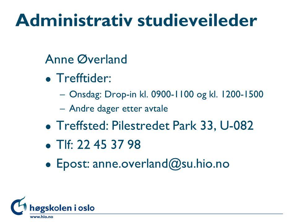 Administrativ studieveileder Anne Øverland l Trefftider: –Onsdag: Drop-in kl. 0900-1100 og kl. 1200-1500 –Andre dager etter avtale l Treffsted: Pilest