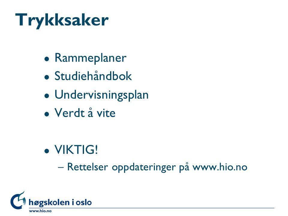 Trykksaker l Rammeplaner l Studiehåndbok l Undervisningsplan l Verdt å vite l VIKTIG! –Rettelser oppdateringer på www.hio.no