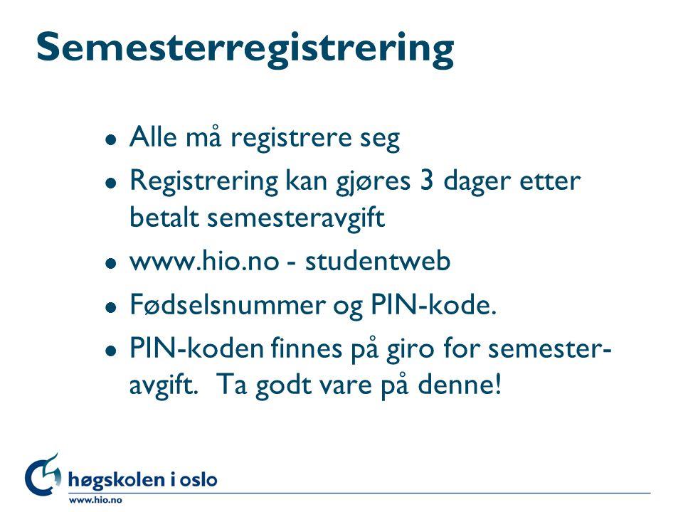 Semesterregistrering l Alle må registrere seg l Registrering kan gjøres 3 dager etter betalt semesteravgift l www.hio.no - studentweb l Fødselsnummer og PIN-kode.