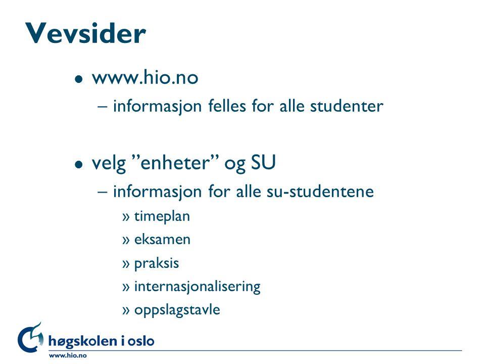 """Vevsider l www.hio.no –informasjon felles for alle studenter l velg """"enheter"""" og SU –informasjon for alle su-studentene »timeplan »eksamen »praksis »i"""