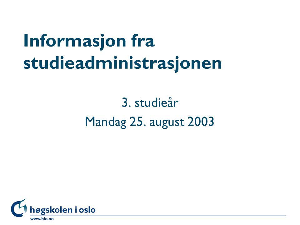 Høgskolen i Oslo Informasjon fra studieadministrasjonen 3. studieår Mandag 25. august 2003