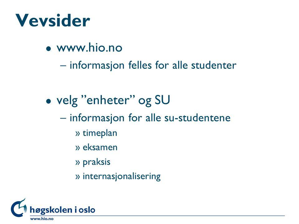 Vevsider l www.hio.no –informasjon felles for alle studenter l velg enheter og SU –informasjon for alle su-studentene »timeplan »eksamen »praksis »internasjonalisering