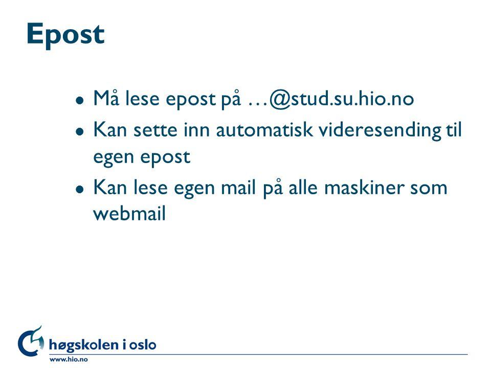 Epost l Må lese epost på …@stud.su.hio.no l Kan sette inn automatisk videresending til egen epost l Kan lese egen mail på alle maskiner som webmail