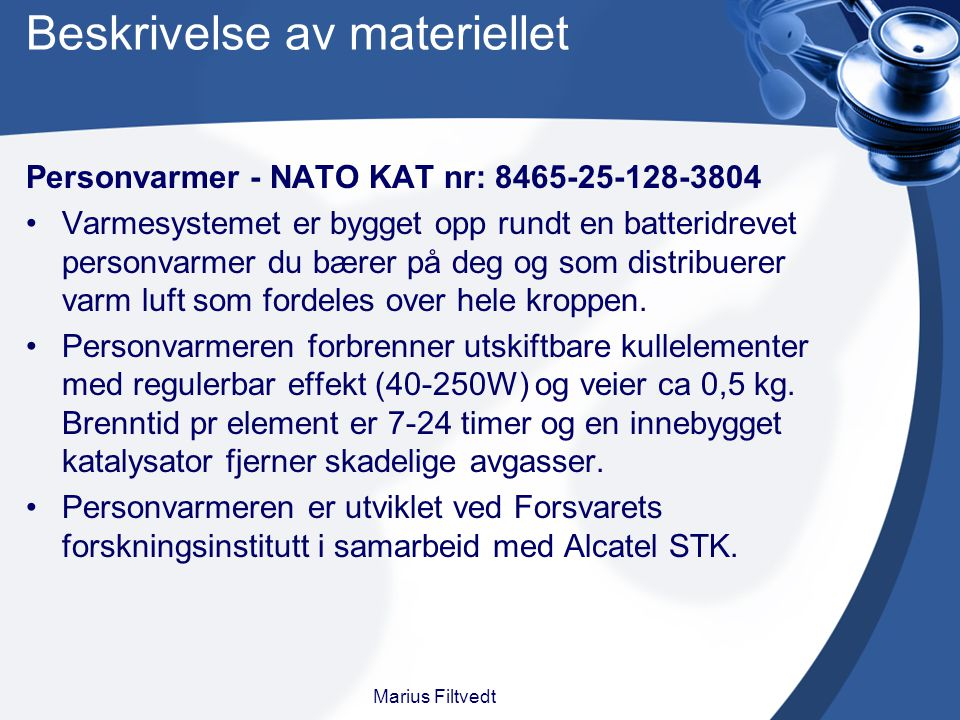 Beskrivelse av materiellet Personvarmer - NATO KAT nr: 8465-25-128-3804 Varmesystemet er bygget opp rundt en batteridrevet personvarmer du bærer på de