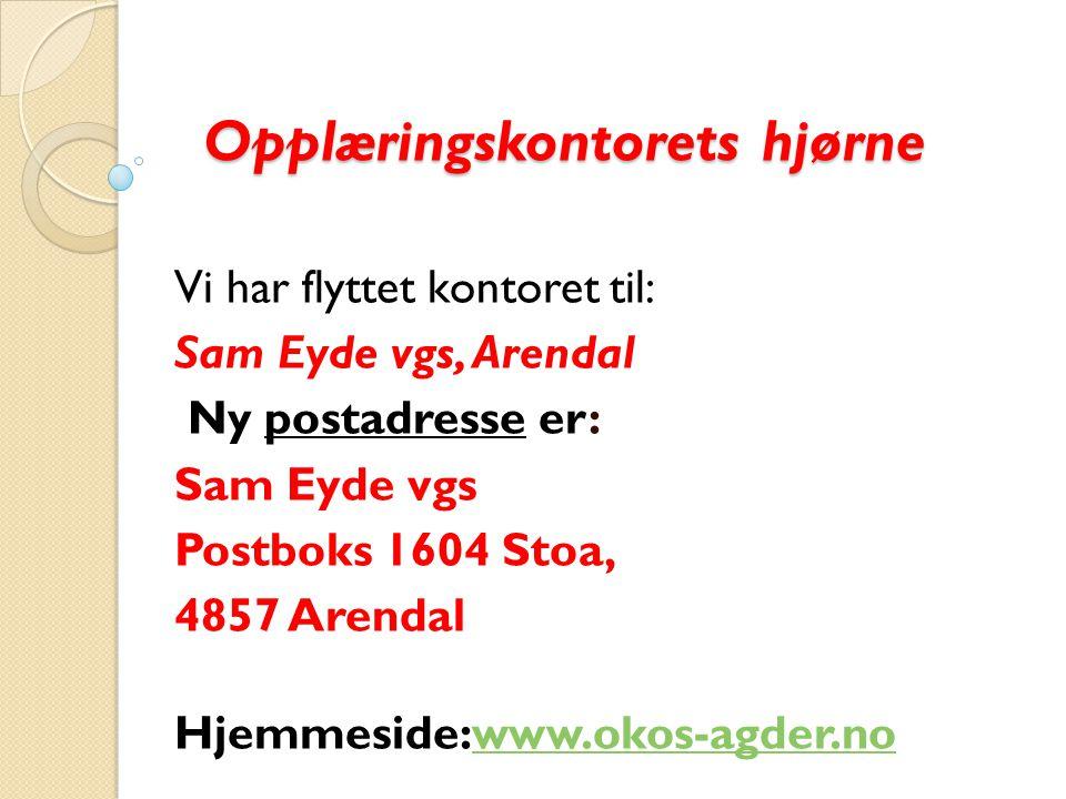 Opplæringskontorets hjørne Opplæringskontorets hjørne Vi har flyttet kontoret til: Sam Eyde vgs, Arendal Ny postadresse er: Sam Eyde vgs Postboks 1604 Stoa, 4857 Arendal Hjemmeside:www.okos-agder.nowww.okos-agder.no
