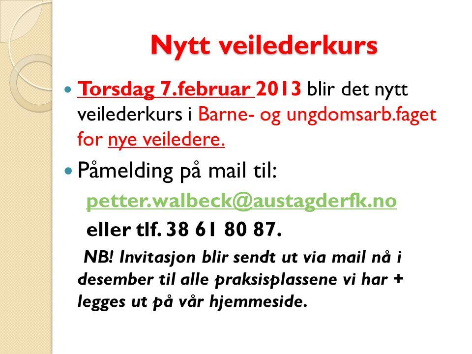 Nytt veilederkurs Nytt veilederkurs Torsdag 7.februar 2013 blir det nytt veilederkurs i Barne- og ungdomsarb.faget for nye veiledere.