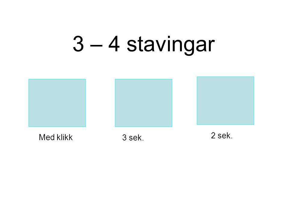 Med klikk 3 sek. 2 sek. 3 – 4 stavingar
