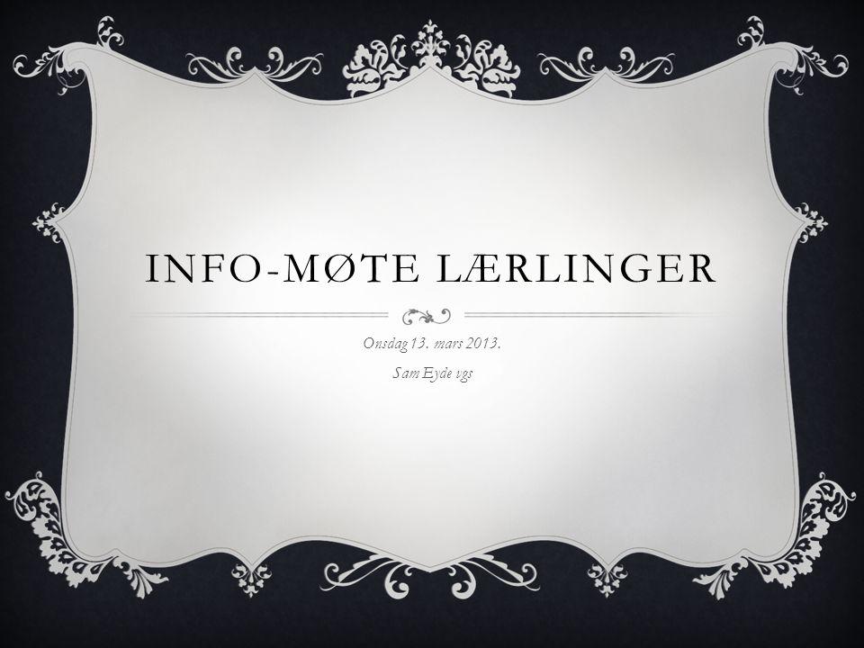 INFO-MØTE LÆRLINGER Onsdag 13. mars 2013. Sam Eyde vgs